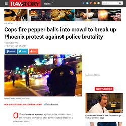Cops fire pepper balls into crowd to break up Phoenix protest against police brutality