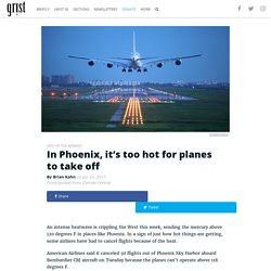 In Phoenix, it's too hot for planes to take off