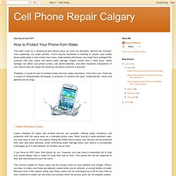 Cell Phone Repair Calgary: How to Protect Your Phone from Water