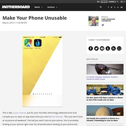 Make Your Phone Unusable