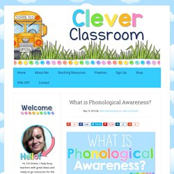 What is Phonological Awareness?  - Clever Classroom Blog
