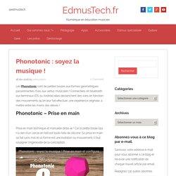 Phonotonic : soyez la musique ! - EdmusTech.fr