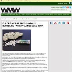 Europe's First Phosphorous Recycling Facility Announced in UK