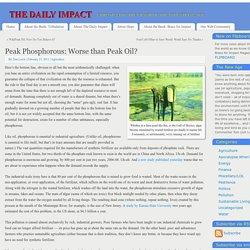 Peak Phosphorous: Worse than Peak Oil? - THE DAILY IMPACT