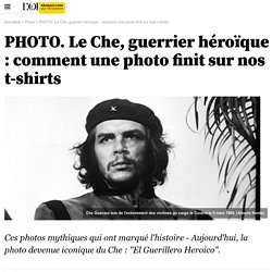 PHOTO. Le Che, guerrier héroïque : comment une photo finit sur nos t-shirts - 8 août 2015