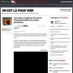 Les ados en photo de Larry Clark interdits aux ados parisiens