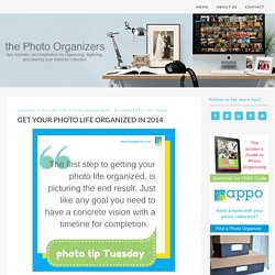 Get Your Photo Life Organized in 2014 - The Photo Organizers