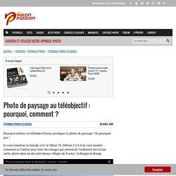 Photo de paysage au téléobjectif : pourquoi, comment ? - nikonpassion.com