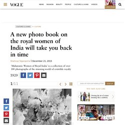 A new photo book on the royal women of India will take you back in time