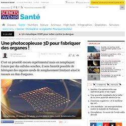 Imprimante 3D pour fabriquer des organes !