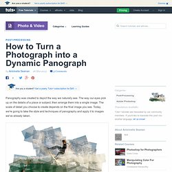 How to Turn a Photograph into a Dynamic Panograph - Tuts+ Photo & Video Article