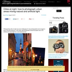 Cities at night: how to photograph urban areas mixing natural and artificial light