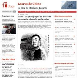 Chine : Un photographe de presse et documentariste arrêté par la police