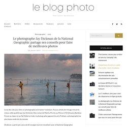 Le photographe Jay Dickman de la National Geographic partage ses conseils pour faire de meilleures photos – Le blog photo