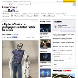 «Hipster in Stone»: le photographe Léo Caillard rhabille les statues