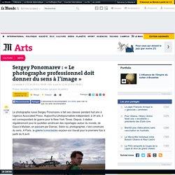 Sergey Ponomarev : «Le photographe professionnel doit donner du sens à l'image»