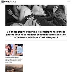 Ce photographe supprime les smartphones sur ses photos pour nous montrer comment cette addiction affecte nos relations. C'est effrayant !