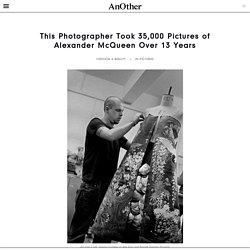 This Photographer Took 35,000 Pictures of Alexander McQueen Over 13 Years