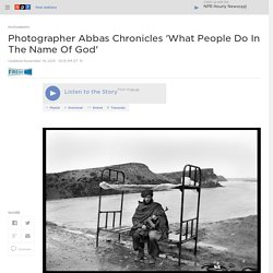 Photographer Abbas Chronicles 'What People Do In The Name Of God'