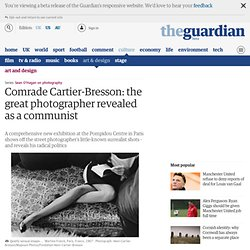 Comrade Cartier-Bresson: the great photographer revealed as a communist
