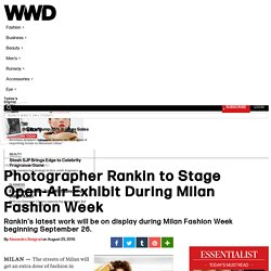 Photographer Rankin to Stage Open-Air Exhibit During Milan Fashion Week – WWD