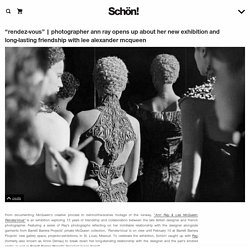photographer ann ray opens up about her new exhibition and long-lasting friendship with lee alexander mcqueen – Schön! Magazine