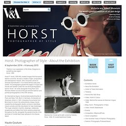 Horst: Photographer of Style - About the Exhibition