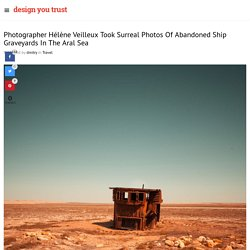 Photographer Hélène Veilleux Took Surreal Photos Of Abandoned Ship Graveyards In The Aral Sea