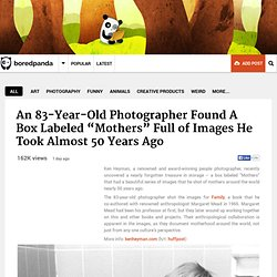 "An 83-Year-Old Photographer Found A Box Labeled ""Mothers"" Full of Images He T..."