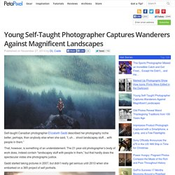 Young Self-Taught Photographer Captures Wanderers Against Magnificent Landscapes