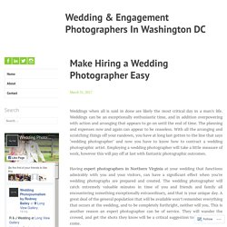 Make Hiring a Wedding Photographer Easy – Wedding & Engagement Photographers In Washington DC