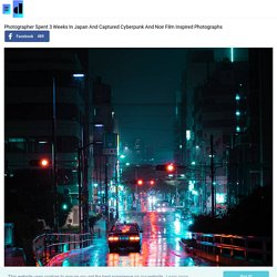 Photographer Spent 3 Weeks In Japan And Captured Cyberpunk And Noir Film Inspired Photographs