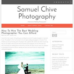 How To Hire The Best Wedding Photographer You Can Afford - Samuel Chive Photography