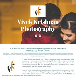 Can You Ask Your Candid Wedding Photographer To Not Share Your Wedding Day Images Online?