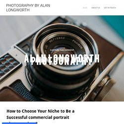 How to Choose Your Niche to Be a Successful commercial portrait photographer ? - PHOTOGRAPHY BY ALAN LONGWORTH