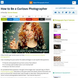 How to Be a Curious Photographer - Digital Photography School