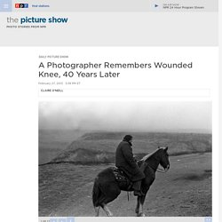 A Photographer Remembers Wounded Knee, 40 Years Later : The Picture Show