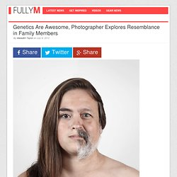 Genetics Are Awesome, Photographer Explores Resemblance in Family Members