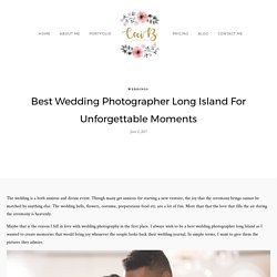 Best Wedding Photographer Long Island For Unforgettable Moments