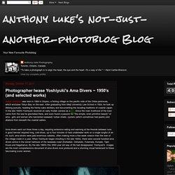 anthony luke's not-just-another-photoblog Blog: Photographer Iwase Yoshiyuki's Ama Divers ~ 1950's (and selected works)