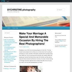 Make Your Marriage A Special And Memorable Occasion By Hiring The Best Photographers!