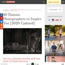 40 Famous Photographers to Inspire You [2020 Updated]