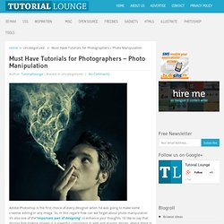 Must Have Tutorials for Photographers - Photo Manipulation