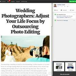 Wedding Photographers: Adjust Your Life Focus by Outsourcing Photo Editing