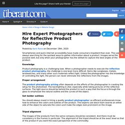 Hire Expert Photographers for Reflective Product Photography