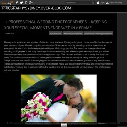 Professional Wedding Photographers – Keeping your special moments engraved in a frame