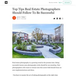 Top Tips Real Estate Photographers Should Follow To Be Successful