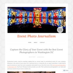 Capture the Glory of Your Event with the Best Event Photographers in Washington DC – Event Photo Journalism