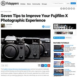 Seven Tips to Improve Your Fujifilm X Photographic Experience