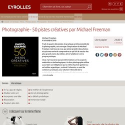 Photographie - 50 pistes créatives par Michael Freeman - M.Freeman